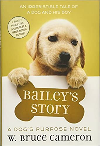 Baileyu0027s Story: A Dogu0027s Purpose Puppy Tale (A Dogu0027s Purpose Puppy Tales):  W. Bruce Cameron: 9780765388407: Amazon.com: Books