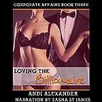 Loving the Billionaire: Corporate Affairs, Book 3 | Andi Alexander