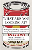 For skeptics, art lovers, and the millions of us who visit art galleries every year—and are confused—What Are You Looking At? by former director of London's Tate Gallery Will Gompertz is a wonderfully lively, accessible narrative histo...