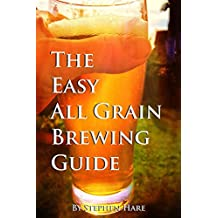 The Easy All Grain Brewing Guide: Learn all grain brewing the easy way.