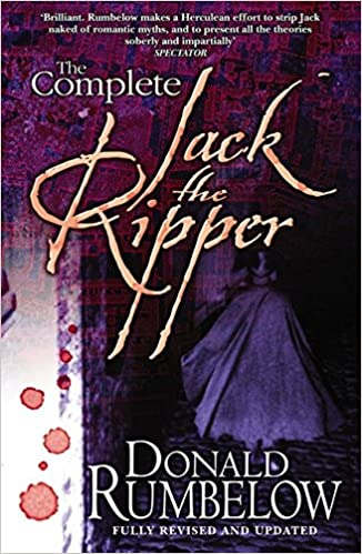 The Complete Jack The Ripper: : Donald Rumbelow