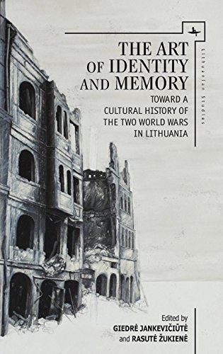 (The Art of Identity and Memory: Toward a Cultural History of the Two World Wars in Lithuania (Lithuanian Studies without Borders))