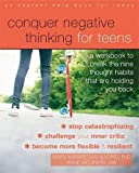 img - for Conquer Negative Thinking for Teens: A Workbook to Break the Nine Thought Habits That Are Holding You Back book / textbook / text book