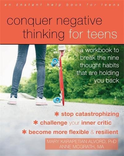 Conquer Negative Thinking for Teens: A Workbook to Break the Nine Thought Habits That Are Holding You Back cover