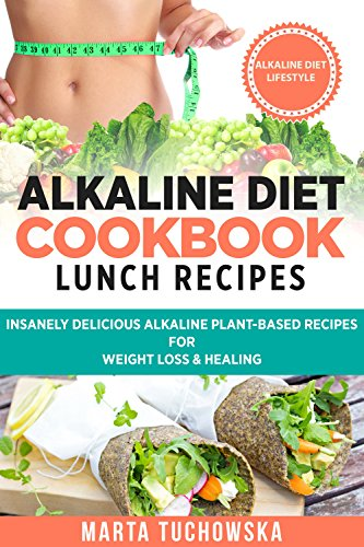 Alkaline Diet Cookbook: Lunch Recipes: Insanely Delicious Alkaline Plant-Based Recipes for Weight Loss & Healing (Alkaline Recipes, Plant Based Cookbook, Nutrition Book 2) by Marta Tuchowska