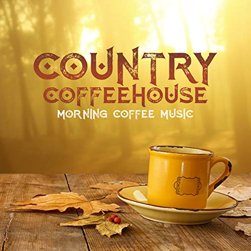 Country Coffeehouse - Morning Coffee Music: The Best Selection for Morning Relaxation