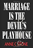 Marriage Is the Devil's Playhouse, Anne Stone, 0595220460