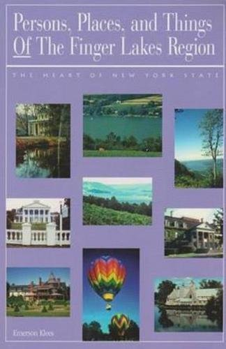 Read Online Persons, Places, and Things of the Finger Lakes Region: The Heart of New York pdf epub