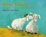 Prince Charlie : Un peu... beaucoup... à la folie par Angelika Glitz