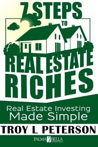 7 Steps to Real Estate Riches: Real Estate Investing Made Simple