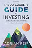 The Do Gooder's Guide to Investing: Grow Your Money While Investing in Affordable Housing, Renewable Energy, and Local…