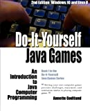 Do-It-Yourself Java Games: An Introduction to Java Computer Programming (Volume 1)