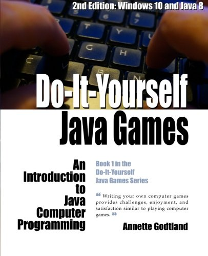 Do-It-Yourself Java Games: An Introduction to Java Computer Programming (Volume 1) by CreateSpace Independent Publishing Platform