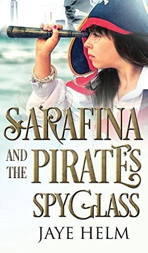 Sarafina and the Pirate's Spyglass by Helm, Jaye(July 28, 2015) - Helm Spy Glasses