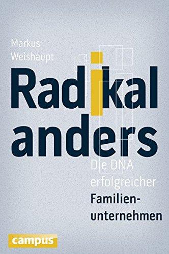 Radikal anders: Die DNA erfolgreicher Familienunternehmen