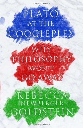 Plato at the Googleplex: Why Philosophy Won't Go Away by Goldstein, Rebecca (2014) Hardcover