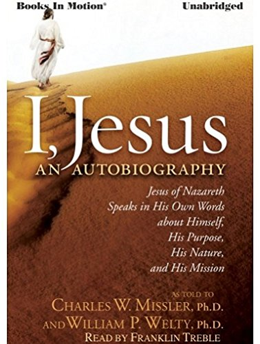 I, JESUS: An Autobiography [Unabridged CD] by Dr. Chuck Missler and Dr. William P. Welty, Read by Franklin Treble