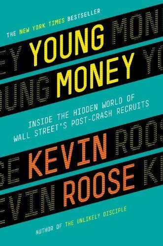 Young Money: Inside the Hidden World of Wall Street's Post-Crash Recruits by Roose, Kevin (2014) Hardcover