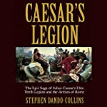 Caesar's Legion: The Epic Saga of Julius Caesar's Elite Tenth Legion and the Armies of Rome | Stephen Dando-Collins