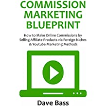 COMMISSION MARKETING BLUEPRINT: How to Make Online Commissions by Selling Affiliate Products via Foreign Niches...