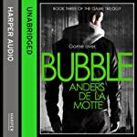 Bubble: The Game Trilogy, Book 3 | Anders de la Motte
