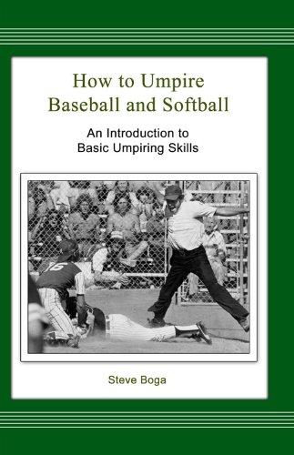 How to Umpire Baseball and Softball: An Introduction to Basic Umpiring Skills