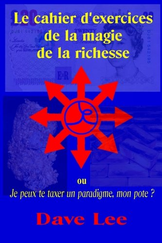 Read Online Le cahier d'exercices de la magie de la richesse: ou je peux te taxer un paradigme, mon pote ? (French Edition) PDF Text fb2 ebook