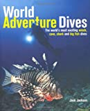 World Adventure Dives: The World's Most Exciting Wreck, Cave, Shark and Big Fish Dives