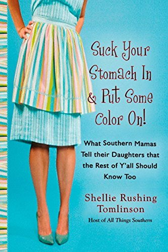 - Suck Your Stomach in and Put Some Color On!: What Southern Mamas Tell Their Daughters that the Rest of Y'all Should Know Too