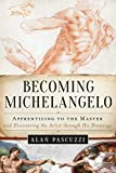 Image of Becoming Michelangelo: Apprenticing to the Master, and Discovering the Artist through His Drawings