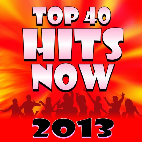 Top 40 Hits Now 2013 [Clean]