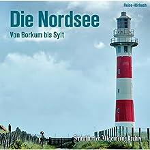 Die Nordsee: Von Borkum bis Sylt Hörbuch von  div. Gesprochen von: Olaf Pessler, Markus Kästle