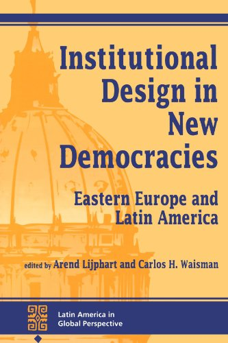 Institutional Design In New Democracies: Eastern Europe And Latin America (Latin America in Global Perspective)