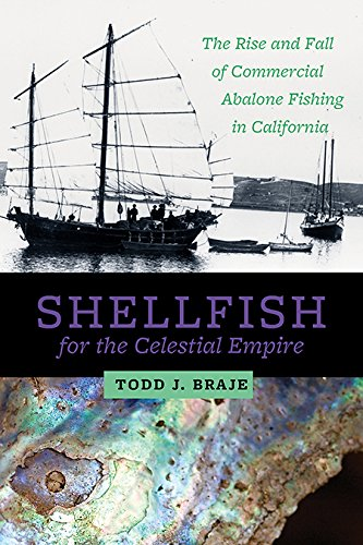 Shellfish for the Celestial Empire: The Rise and Fall of Commercial Abalone Fishing in California (Abalone China)