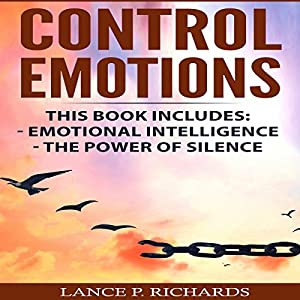 Control Emotions: Emotional Intelligence, The Power of Silence Audiobook