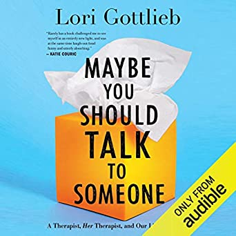 A Therapist, HER Therapist, and Our Lives Revealed  - Lori Gottlieb
