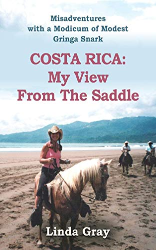 COSTA RICA: MY VIEW FROM THE SADDLE - Misadventures told with a Modicum of Modest Gringa Snark