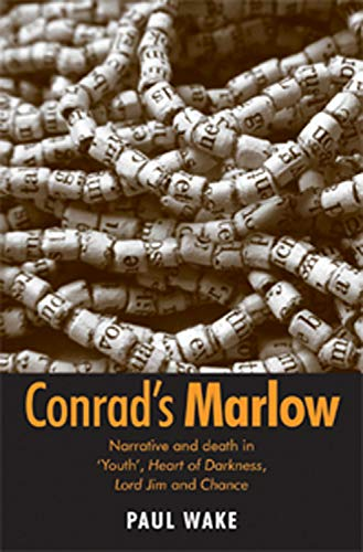 Conrad's Marlow: Narrative and death in 'Youth', Heart of Darkness, Lord Jim and Chance (Characters Of Heart Of Darkness By Joseph Conrad)