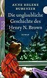 Die unglaubliche Geschichte des Henry N. Brown von Anne Helene Bubenzer (1. Dezember 2009) Taschenbuch