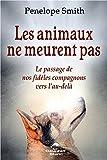 Les animaux ne meurent pas - Le passage de nos fidèles compagnons vers l'au-delà
