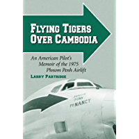 Flying Tigers Over Cambodia: An American Pilot's Memoir of the 1975 Phnom Penh Airlift