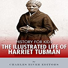 History for Kids: The Illustrated Life of Harriet Tubman Audiobook by Charles River Editors Narrated by Dan Gallagher