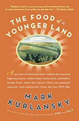 The Food of a Younger Land: A portrait of American food- before the national highway system, before chainres taurants, and before frozen food, when the nation's foodwas seasonal,regional,