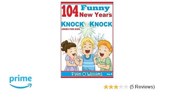 104 Funny New Year\'s Knock Knock Jokes For kids: Joke 4 Kids (Volume ...
