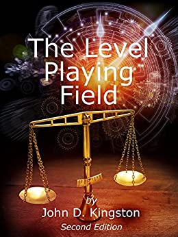 The Level Playing Field by [Kingston, John D.]