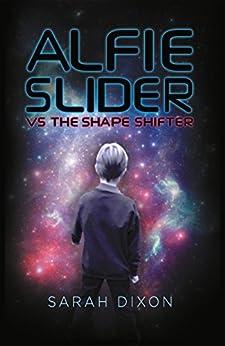Alfie Slider vs the Shape Shifter by [Dixon, Sarah]