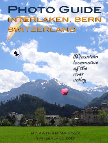 Photo Guide Interlaken, Bern, Switzerland: Mountain Locomotive of the River Valley (Cities of Europe)