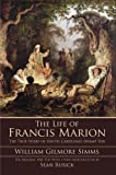 img - for The Life of Francis Marion: The True Story of South Carolina's Swamp Fox book / textbook / text book