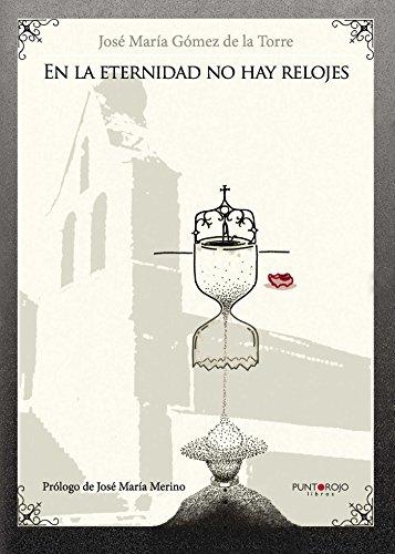En la eternidad no hay relojes (Spanish Edition) by [Gómez de la Torre