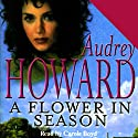 A Flower in Season Audiobook by Audrey Howard Narrated by Carole Boyd